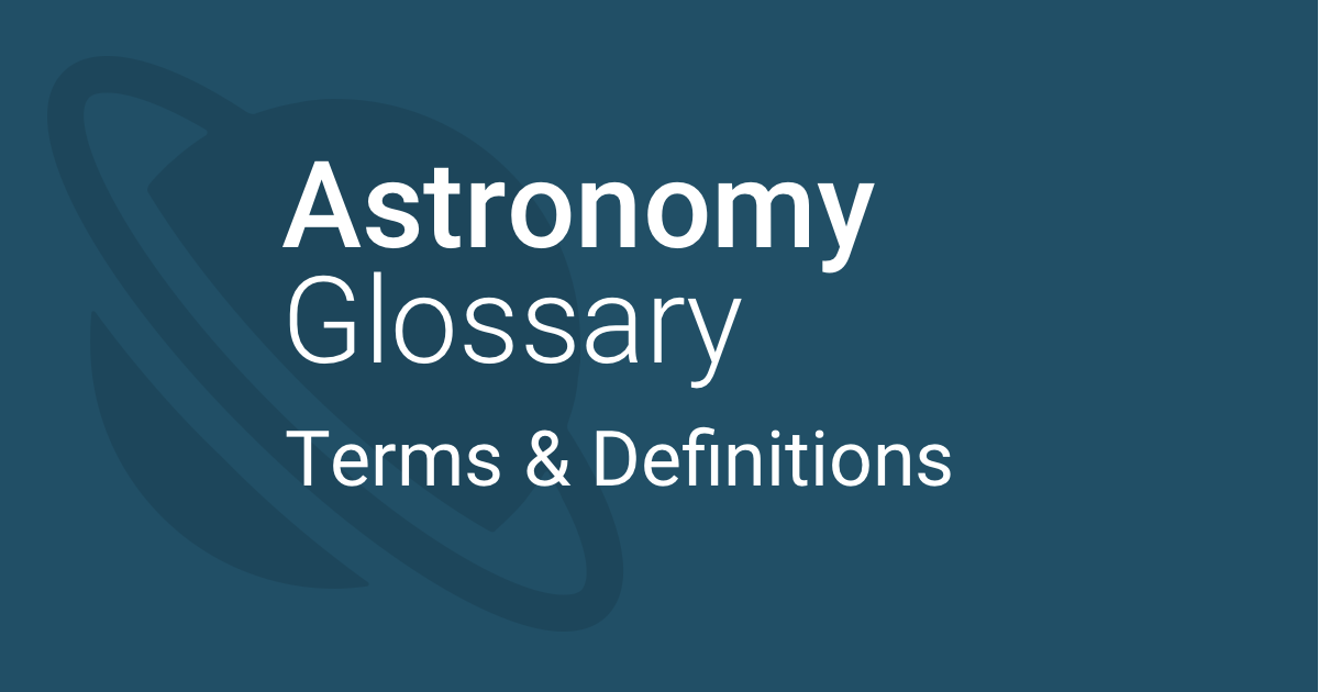Astronomical Glossary Terms Amp Definitions