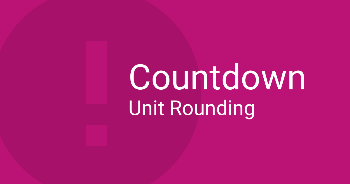 Countdown Timers, Units and Rounding