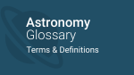 Astronomy Glossary - Terms & definitions